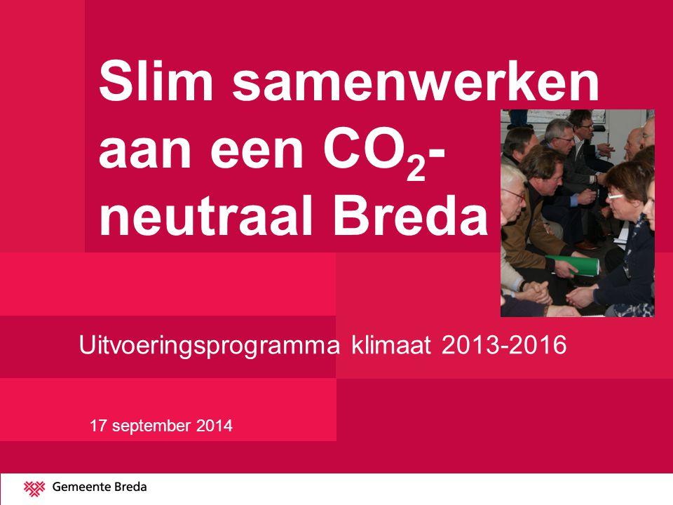 Slim samenwerken aan een CO 2 - neutraal Breda Uitvoeringsprogramma klimaat 2013-2016 17 september 2014