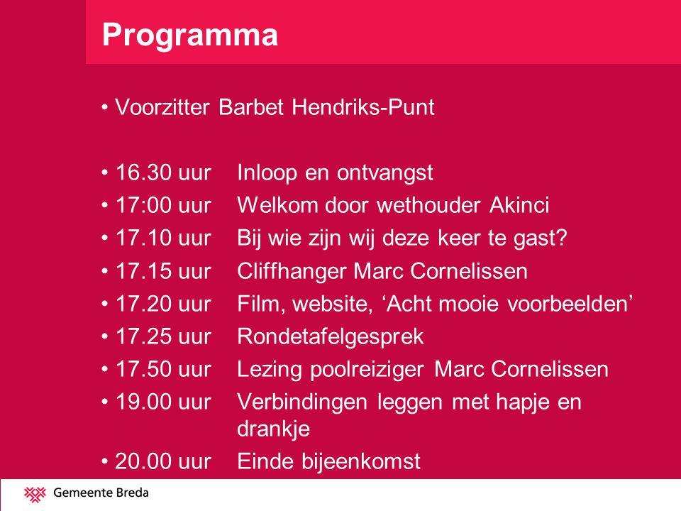 Programma Voorzitter Barbet Hendriks-Punt 16.30 uurInloop en ontvangst 17:00 uurWelkom door wethouder Akinci 17.10 uurBij wie zijn wij deze keer te ga