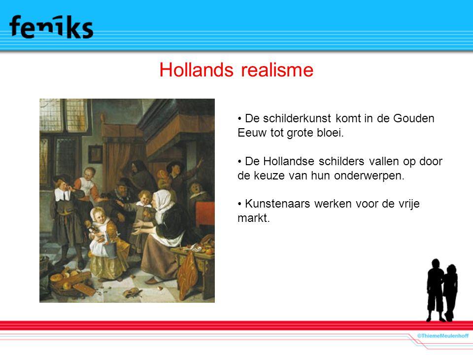 Hollands realisme De schilderkunst komt in de Gouden Eeuw tot grote bloei. De Hollandse schilders vallen op door de keuze van hun onderwerpen. Kunsten