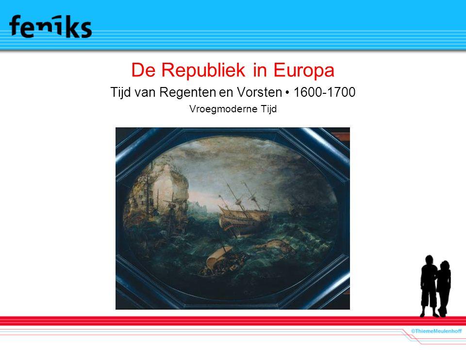 De Republiek in Europa Tijd van Regenten en Vorsten 1600-1700 Vroegmoderne Tijd