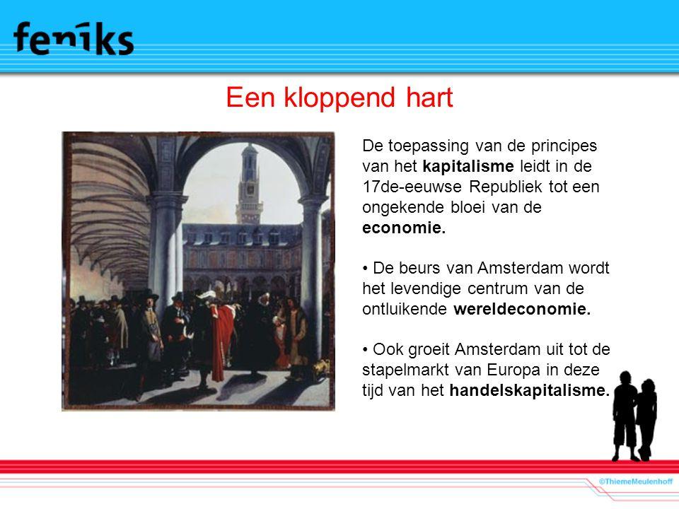 Een kloppend hart De toepassing van de principes van het kapitalisme leidt in de 17de-eeuwse Republiek tot een ongekende bloei van de economie.