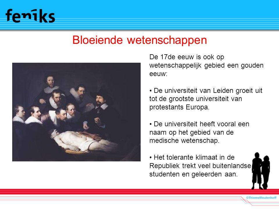 Bloeiende wetenschappen De 17de eeuw is ook op wetenschappelijk gebied een gouden eeuw: De universiteit van Leiden groeit uit tot de grootste universiteit van protestants Europa.