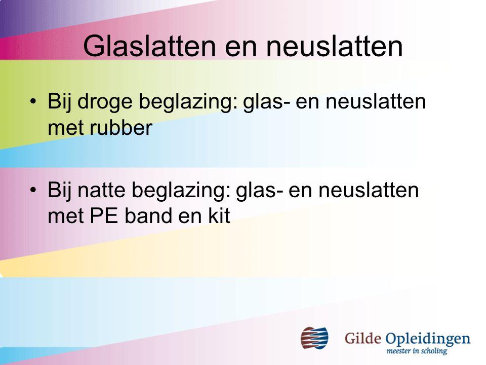 Glaslatten en neuslatten Bij droge beglazing: glas- en neuslatten met rubber Bij natte beglazing: glas- en neuslatten met PE band en kit