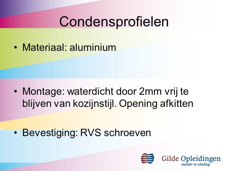 Condensprofielen Materiaal: aluminium Montage: waterdicht door 2mm vrij te blijven van kozijnstijl. Opening afkitten Bevestiging: RVS schroeven