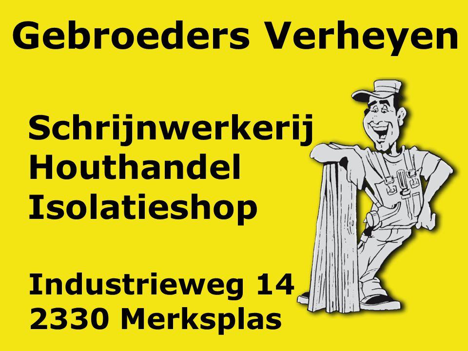 Gebroeders Verheyen Schrijnwerkerij Houthandel Isolatieshop Industrieweg 14 2330 Merksplas