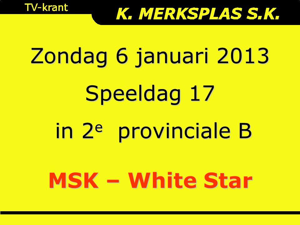 Zondag 6 januari 2013 Speeldag 17 in 2 e provinciale B in 2 e provinciale B MSK – White Star