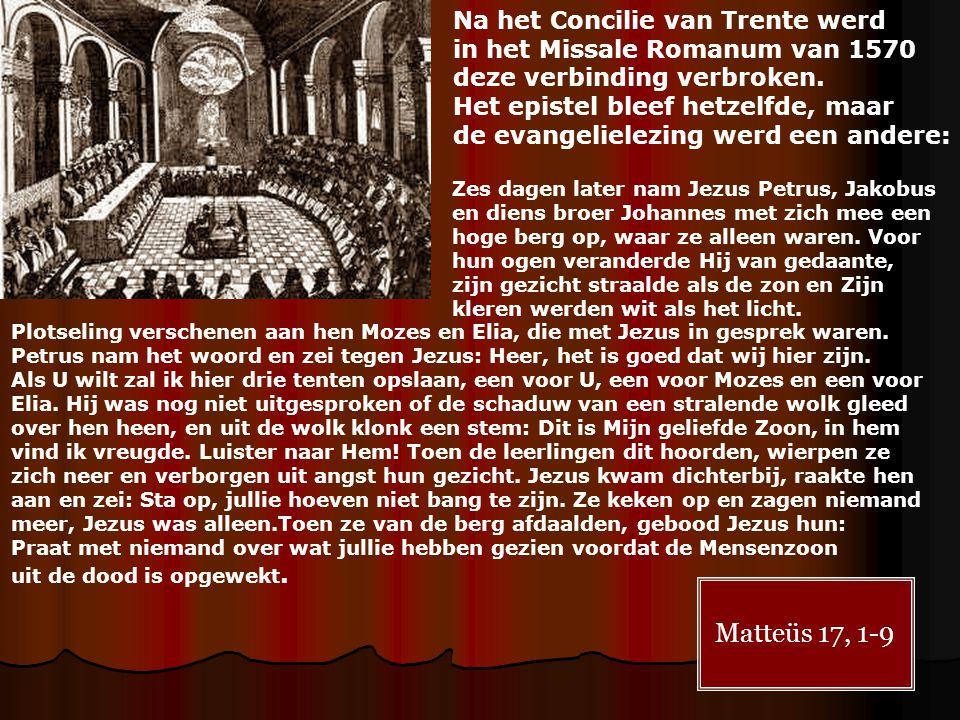 Na het Concilie van Trente werd in het Missale Romanum van 1570 deze verbinding verbroken. Het epistel bleef hetzelfde, maar de evangelielezing werd e