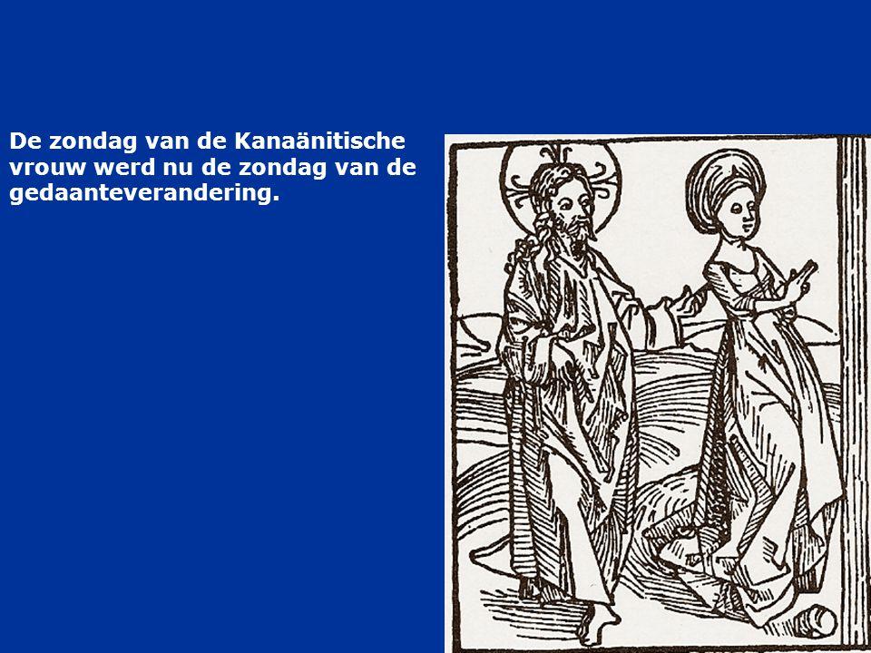 De zondag van de Kanaänitische vrouw werd nu de zondag van de gedaanteverandering.