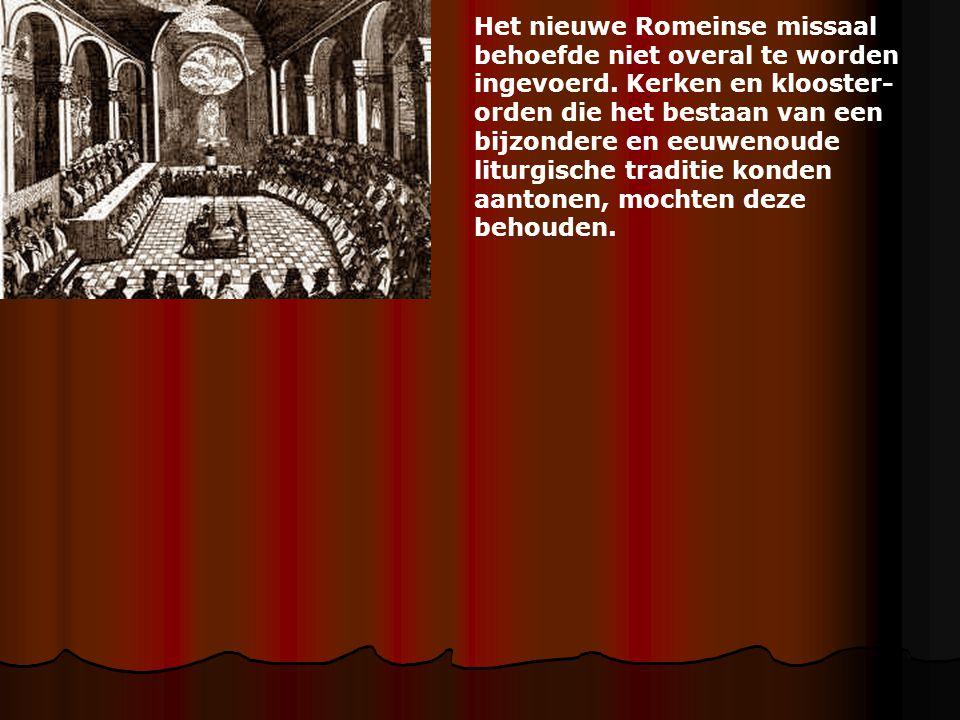 Het nieuwe Romeinse missaal behoefde niet overal te worden ingevoerd. Kerken en klooster- orden die het bestaan van een bijzondere en eeuwenoude litur