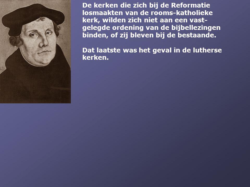 De kerken die zich bij de Reformatie losmaakten van de rooms-katholieke kerk, wilden zich niet aan een vast- gelegde ordening van de bijbellezingen bi