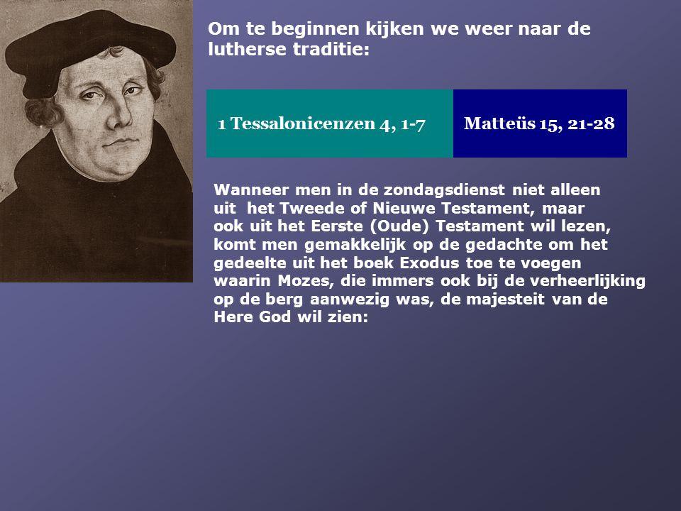 Om te beginnen kijken we weer naar de lutherse traditie: 1 Tessalonicenzen 4, 1-7 Matteüs 15, 21-28 Wanneer men in de zondagsdienst niet alleen uit he