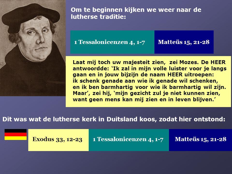 Om te beginnen kijken we weer naar de lutherse traditie: 1 Tessalonicenzen 4, 1-7 Matteüs 15, 21-28 Laat mij toch uw majesteit zien, zei Mozes. De HEE