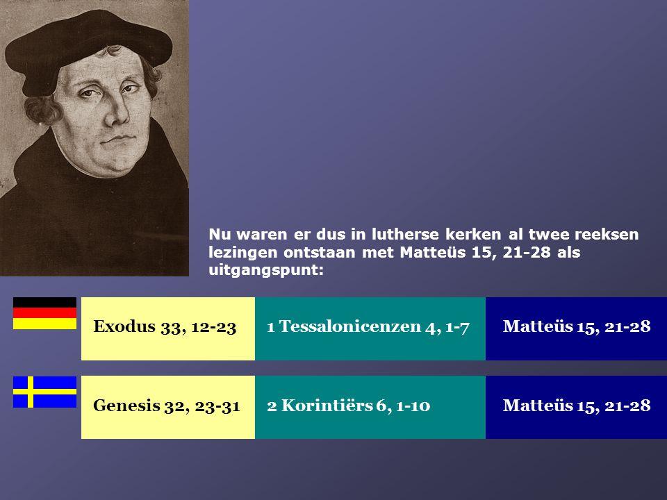 Exodus 33, 12-23Matteüs 15, 21-281 Tessalonicenzen 4, 1-7 Nu waren er dus in lutherse kerken al twee reeksen lezingen ontstaan met Matteüs 15, 21-28 a