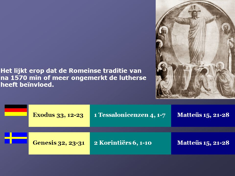 Exodus 33, 12-23Matteüs 15, 21-281 Tessalonicenzen 4, 1-7 Genesis 32, 23-31Matteüs 15, 21-282 Korintiërs 6, 1-10 Het lijkt erop dat de Romeinse tradit