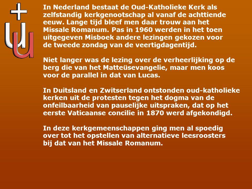 In Nederland bestaat de Oud-Katholieke Kerk als zelfstandig kerkgenootschap al vanaf de achttiende eeuw. Lange tijd bleef men daar trouw aan het Missa