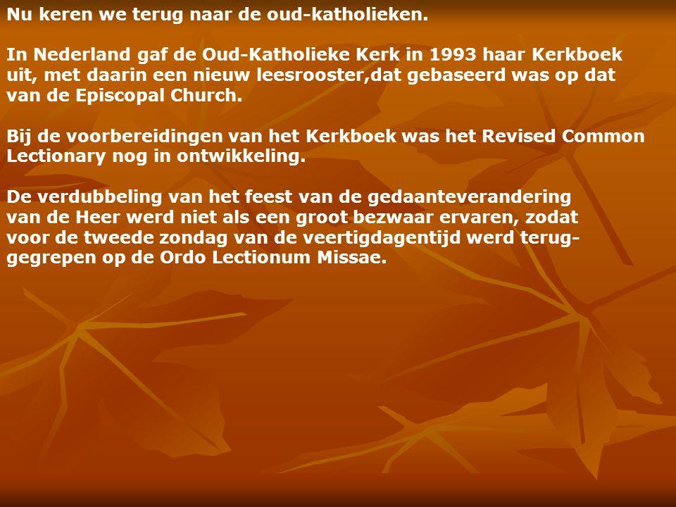 Nu keren we terug naar de oud-katholieken. In Nederland gaf de Oud-Katholieke Kerk in 1993 haar Kerkboek uit, met daarin een nieuw leesrooster,dat geb