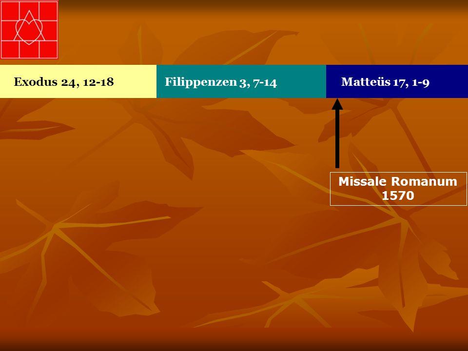 Exodus 24, 12-18Filippenzen 3, 7-14Matteüs 17, 1-9 Missale Romanum 1570