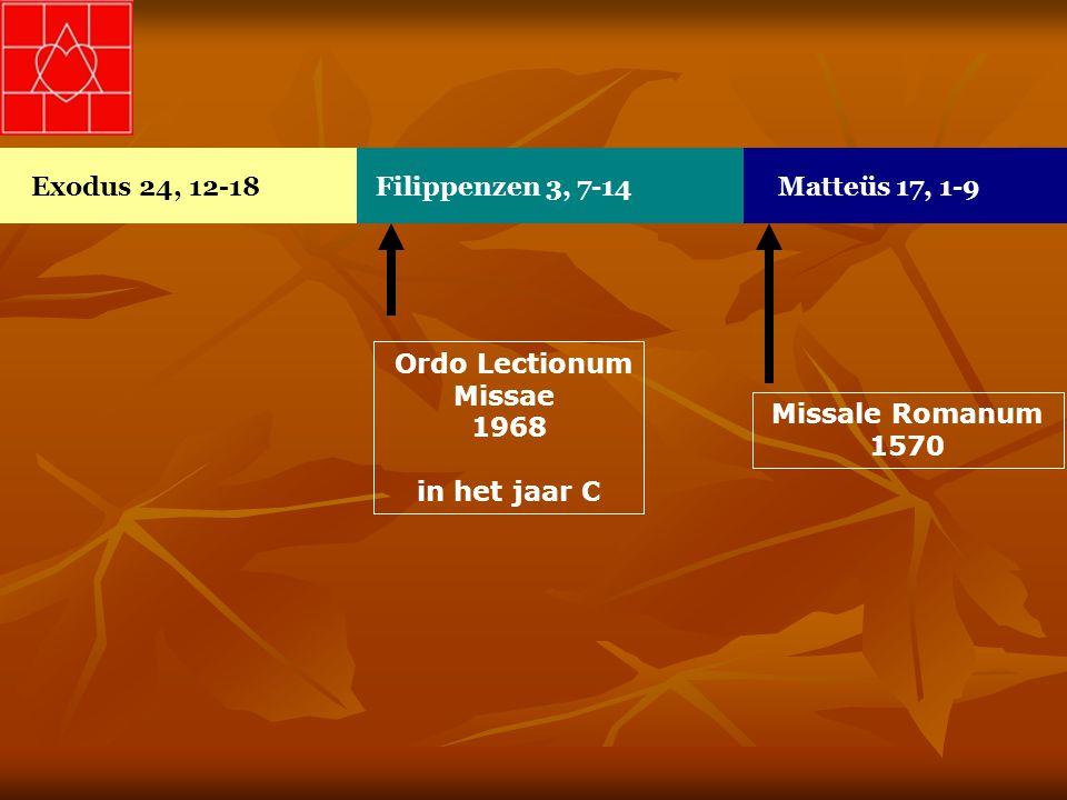 Exodus 24, 12-18Filippenzen 3, 7-14Matteüs 17, 1-9 Missale Romanum 1570 Ordo Lectionum Missae 1968 in het jaar C