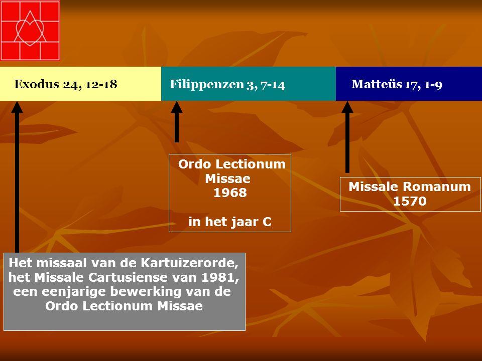 Exodus 24, 12-18Filippenzen 3, 7-14Matteüs 17, 1-9 Missale Romanum 1570 Ordo Lectionum Missae 1968 in het jaar C Het missaal van de Kartuizerorde, het