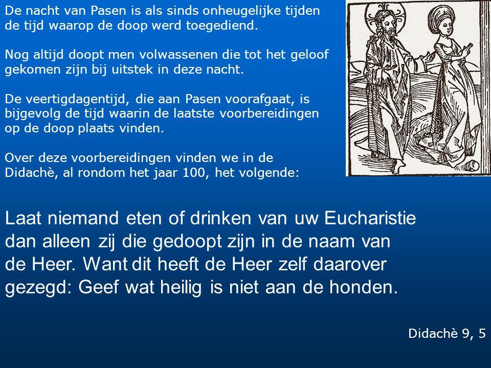 Laat niemand eten of drinken van uw Eucharistie dan alleen zij die gedoopt zijn in de naam van de Heer. Want dit heeft de Heer zelf daarover gezegd: G