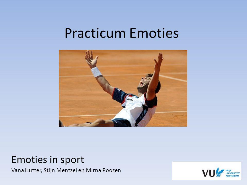 Practicum Emoties Emoties in sport Vana Hutter, Stijn Mentzel en Mirna Roozen