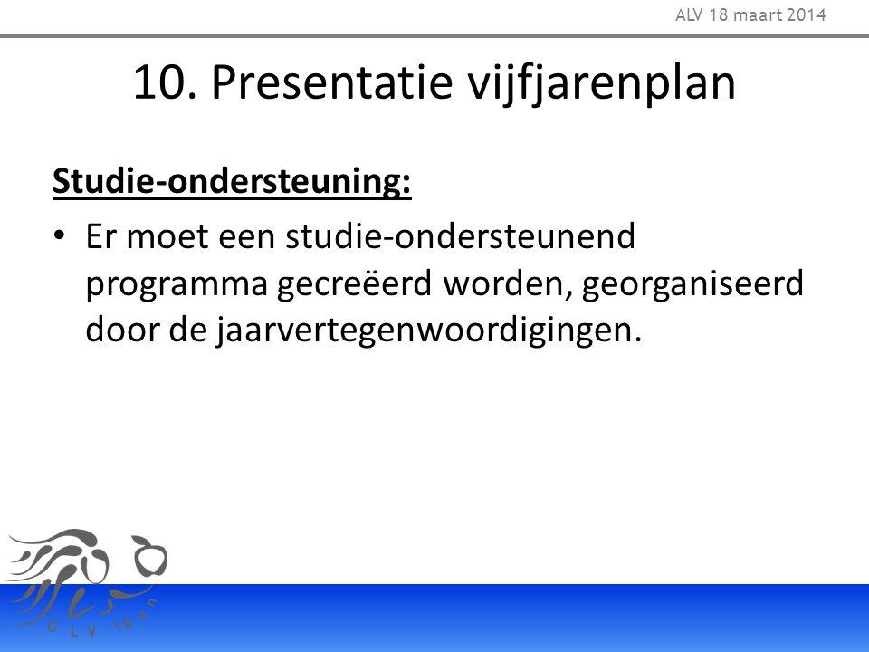 10. Presentatie vijfjarenplan Studie-ondersteuning: Er moet een studie-ondersteunend programma gecreëerd worden, georganiseerd door de jaarvertegenwoo