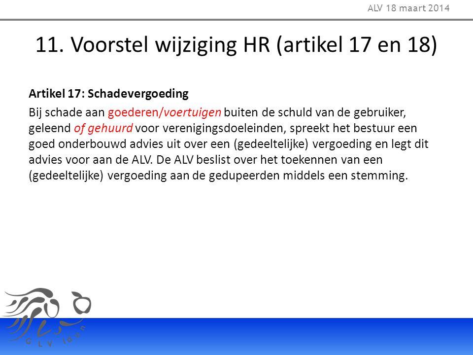 11. Voorstel wijziging HR (artikel 17 en 18) Artikel 17: Schadevergoeding Bij schade aan goederen/voertuigen buiten de schuld van de gebruiker, geleen
