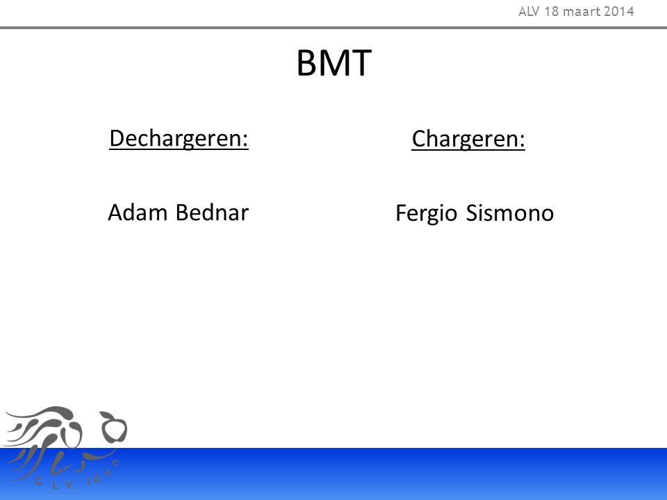 BMT Chargeren: Fergio Sismono Dechargeren: Adam Bednar ALV 18 maart 2014