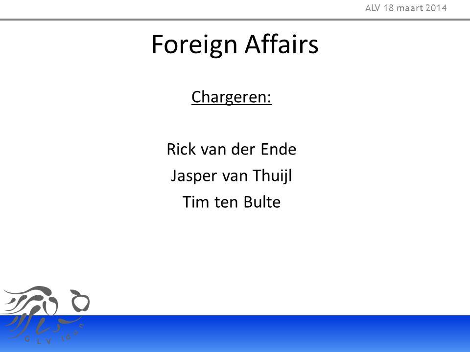 Foreign Affairs Chargeren: Rick van der Ende Jasper van Thuijl Tim ten Bulte ALV 18 maart 2014