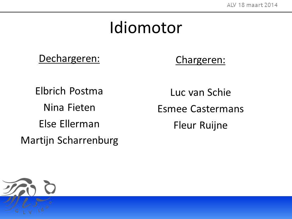 Idiomotor Chargeren: Luc van Schie Esmee Castermans Fleur Ruijne ALV 18 maart 2014 Dechargeren: Elbrich Postma Nina Fieten Else Ellerman Martijn Schar