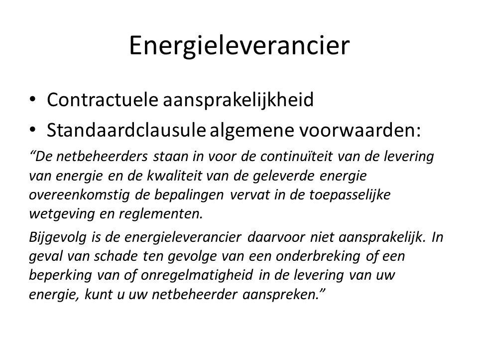 Energieleverancier Contractuele aansprakelijkheid Standaardclausule algemene voorwaarden: De netbeheerders staan in voor de continuïteit van de levering van energie en de kwaliteit van de geleverde energie overeenkomstig de bepalingen vervat in de toepasselijke wetgeving en reglementen.