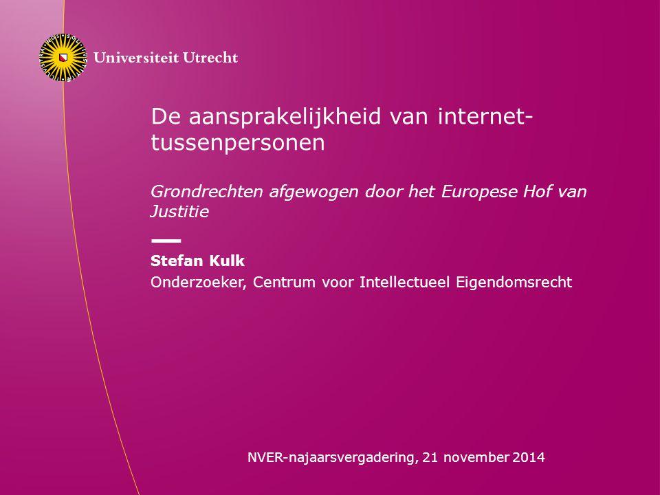 1 De aansprakelijkheid van internet- tussenpersonen Grondrechten afgewogen door het Europese Hof van Justitie Stefan Kulk Onderzoeker, Centrum voor Intellectueel Eigendomsrecht NVER-najaarsvergadering, 21 november 2014