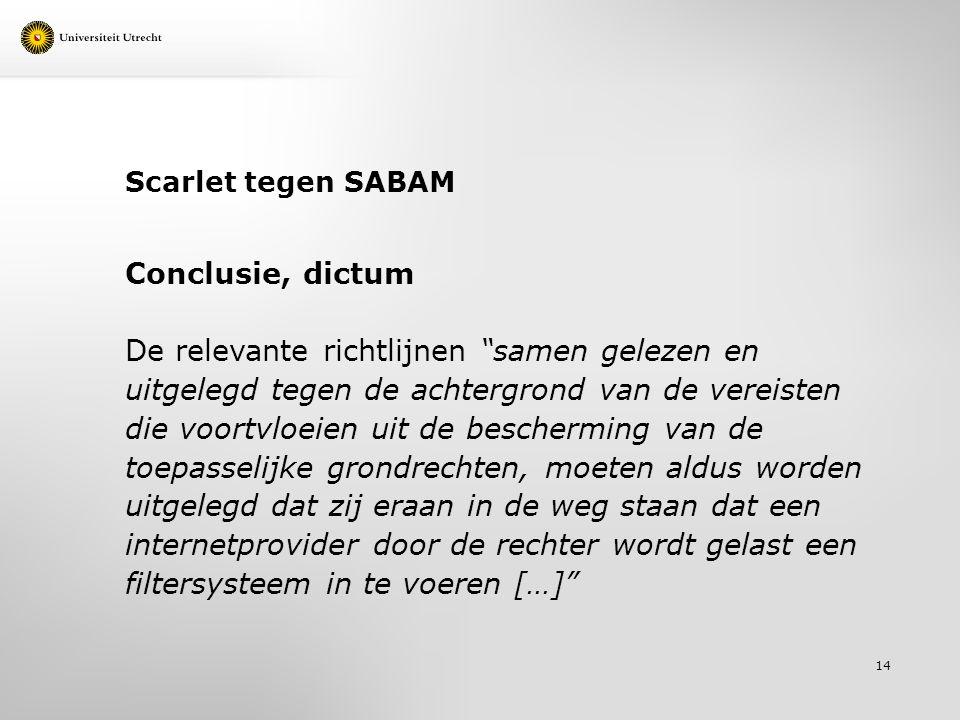 """Scarlet tegen SABAM Conclusie, dictum De relevante richtlijnen """"samen gelezen en uitgelegd tegen de achtergrond van de vereisten die voortvloeien uit"""