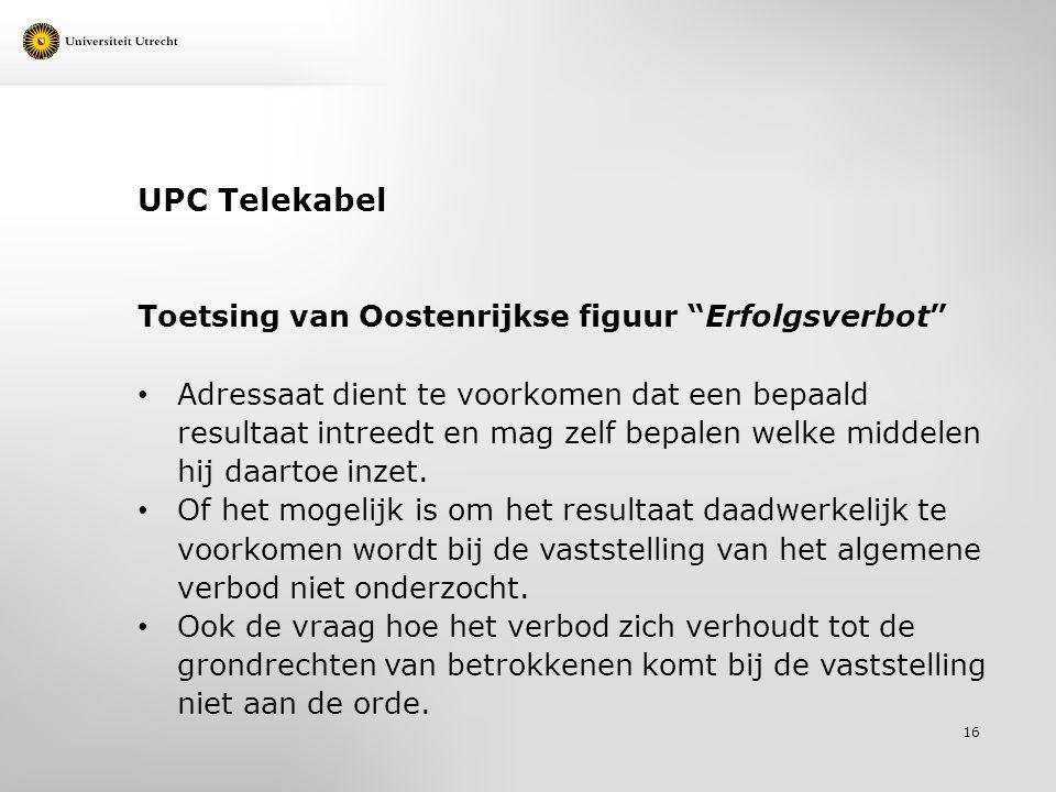 UPC Telekabel Toetsing van Oostenrijkse figuur Erfolgsverbot Adressaat dient te voorkomen dat een bepaald resultaat intreedt en mag zelf bepalen welke middelen hij daartoe inzet.