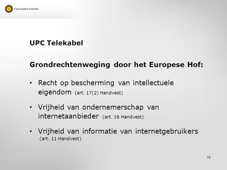 UPC Telekabel Grondrechtenweging door het Europese Hof: Recht op bescherming van intellectuele eigendom (art. 17(2) Handvest) Vrijheid van ondernemers