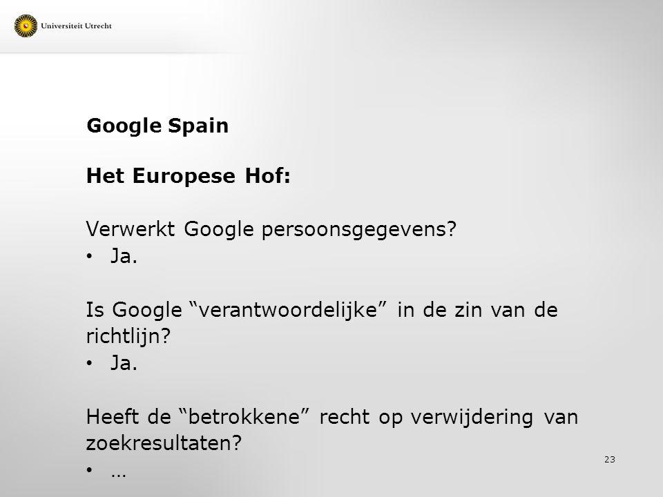 """Google Spain Het Europese Hof: Verwerkt Google persoonsgegevens? Ja. Is Google """"verantwoordelijke"""" in de zin van de richtlijn? Ja. Heeft de """"betrokken"""