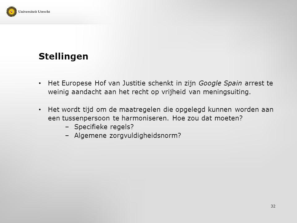 Stellingen Het Europese Hof van Justitie schenkt in zijn Google Spain arrest te weinig aandacht aan het recht op vrijheid van meningsuiting. Het wordt