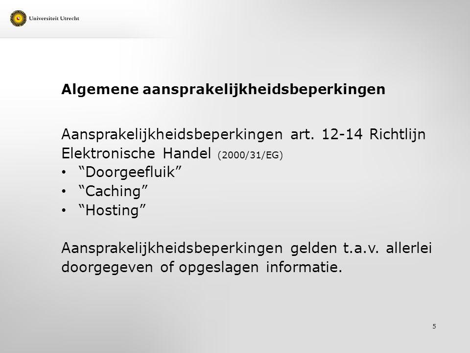 """Algemene aansprakelijkheidsbeperkingen Aansprakelijkheidsbeperkingen art. 12-14 Richtlijn Elektronische Handel (2000/31/EG) """"Doorgeefluik"""" """"Caching"""" """""""