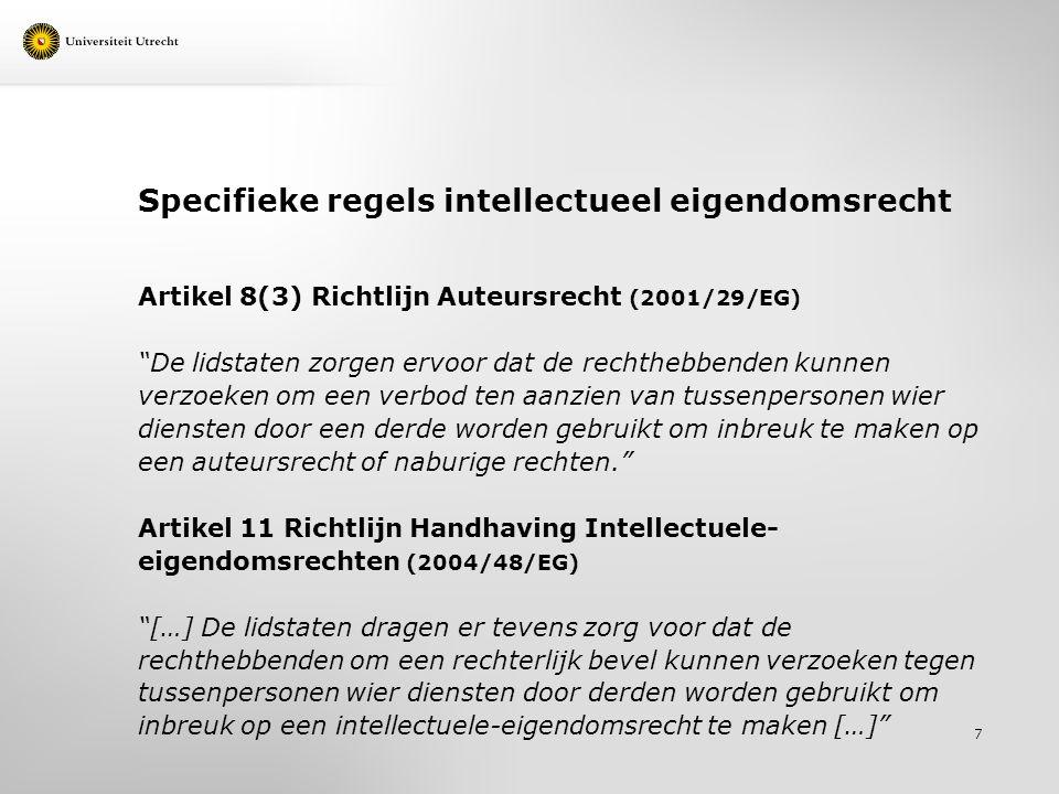 """Specifieke regels intellectueel eigendomsrecht Artikel 8(3) Richtlijn Auteursrecht (2001/29/EG) """"De lidstaten zorgen ervoor dat de rechthebbenden kunn"""