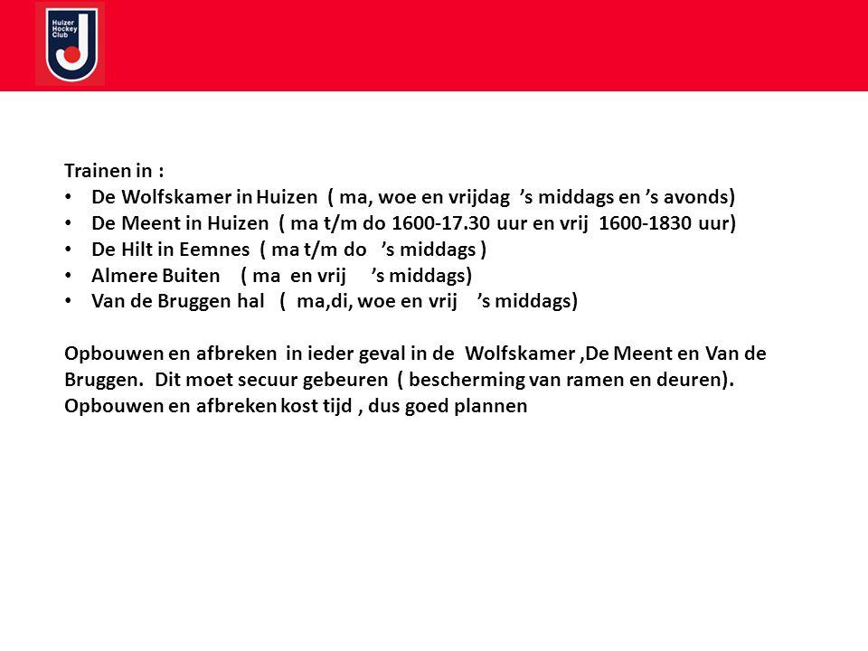 Trainen in : De Wolfskamer in Huizen ( ma, woe en vrijdag 's middags en 's avonds) De Meent in Huizen ( ma t/m do 1600-17.30 uur en vrij 1600-1830 uur) De Hilt in Eemnes ( ma t/m do 's middags ) Almere Buiten ( ma en vrij 's middags) Van de Bruggen hal ( ma,di, woe en vrij 's middags) Opbouwen en afbreken in ieder geval in de Wolfskamer,De Meent en Van de Bruggen.
