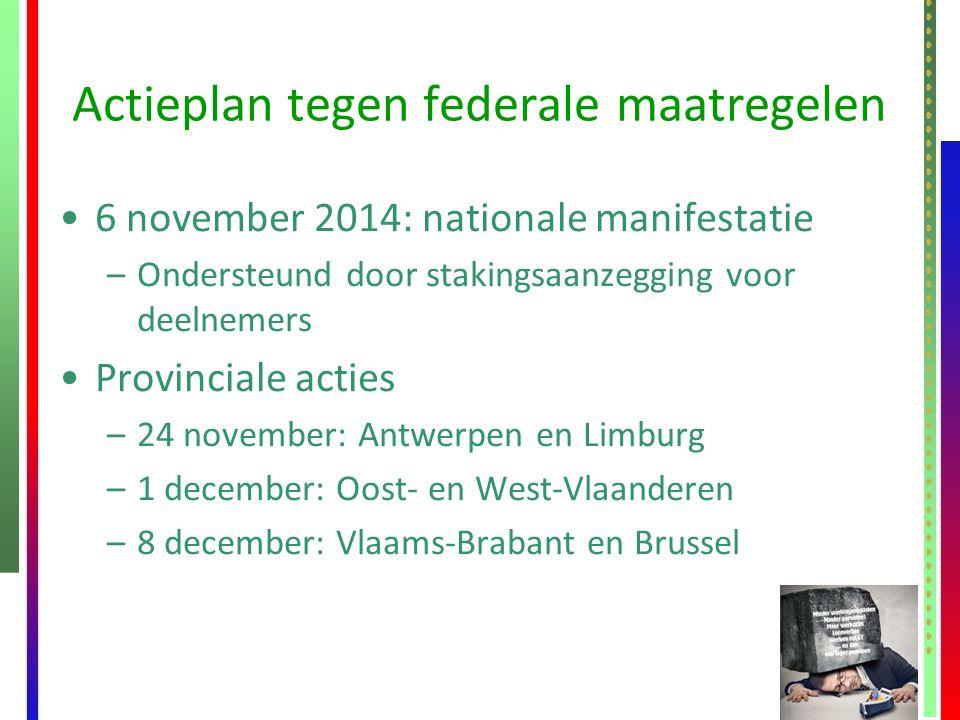 Actieplan tegen federale maatregelen 6 november 2014: nationale manifestatie –Ondersteund door stakingsaanzegging voor deelnemers Provinciale acties –
