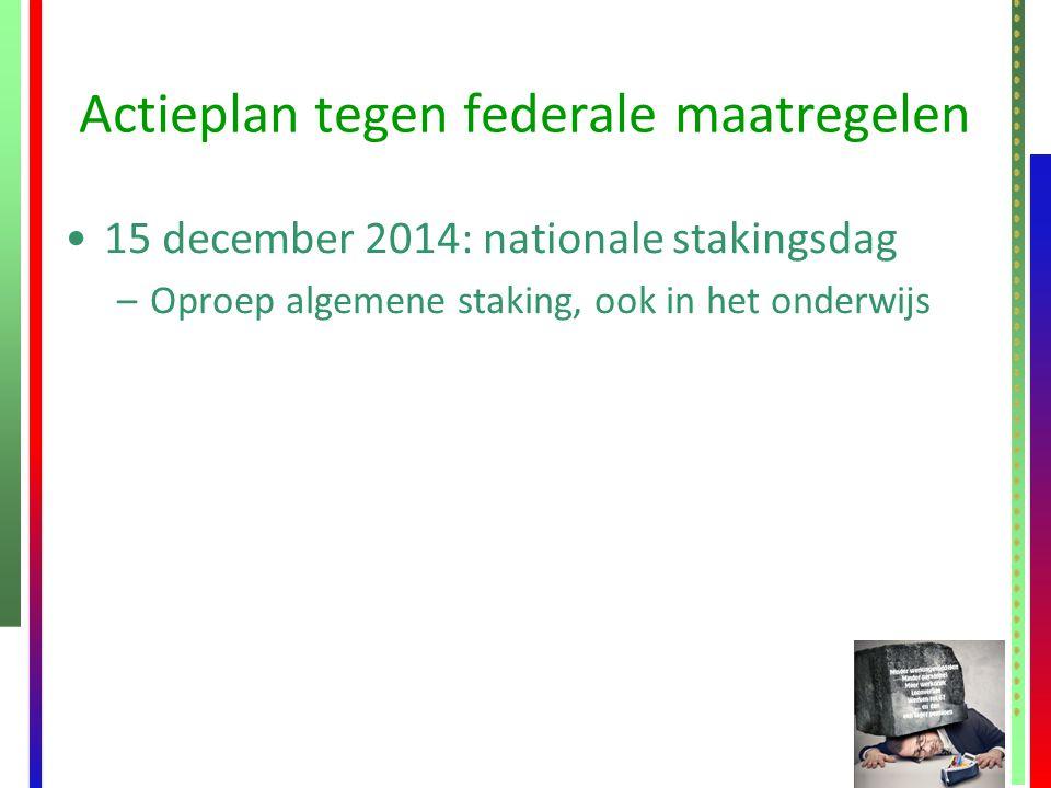Actieplan tegen federale maatregelen 15 december 2014: nationale stakingsdag –Oproep algemene staking, ook in het onderwijs