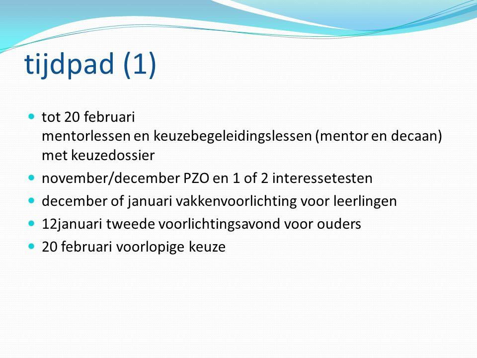 tijdpad (1) tot 20 februari mentorlessen en keuzebegeleidingslessen (mentor en decaan) met keuzedossier november/december PZO en 1 of 2 interesseteste
