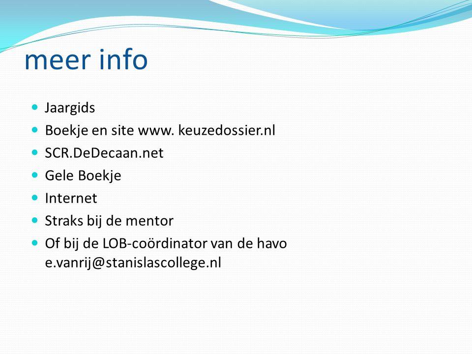 meer info Jaargids Boekje en site www. keuzedossier.nl SCR.DeDecaan.net Gele Boekje Internet Straks bij de mentor Of bij de LOB-coördinator van de hav