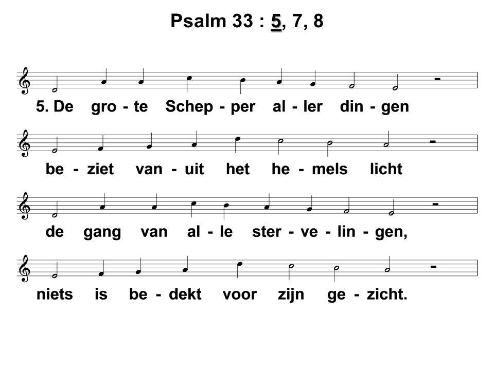 5 Psalm 33 : 5, 7, 8