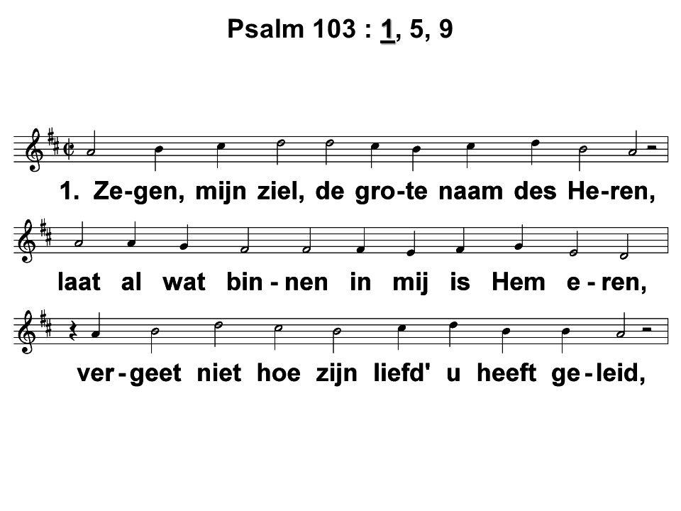 1 Psalm 103 : 1, 5, 9