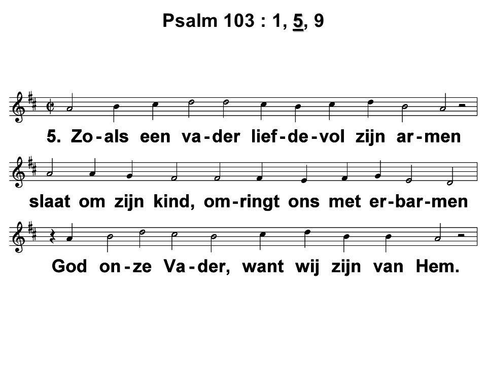 5 Psalm 103 : 1, 5, 9