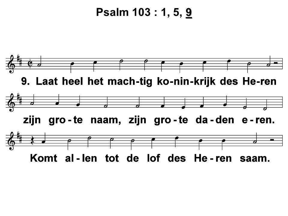9 Psalm 103 : 1, 5, 9