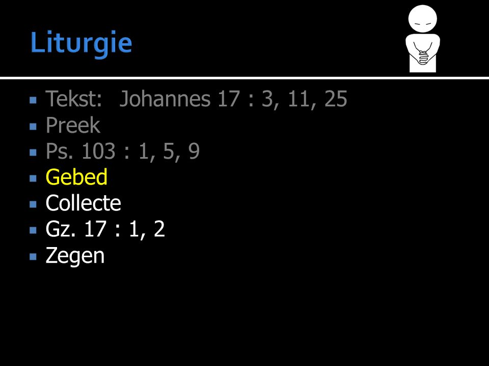  Tekst:Johannes 17 : 3, 11, 25  Preek  Ps. 103 : 1, 5, 9  Gebed  Collecte  Gz.