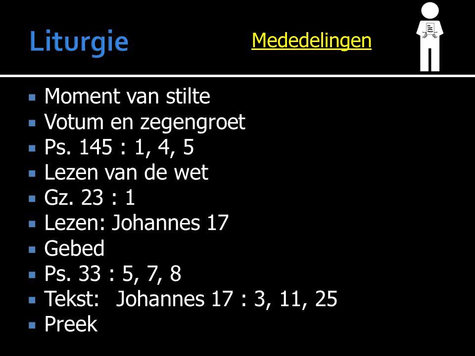  Moment van stilte  Votum en zegengroet  Ps. 145 : 1, 4, 5  Lezen van de wet  Gz.